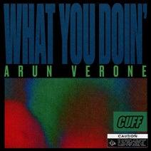 Arun Verone - What You Doin'