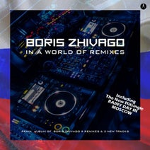 Boris Zhivago - In a World of Remixes
