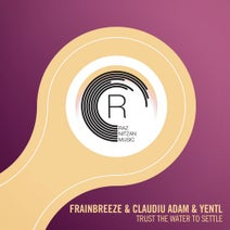 Yentl, Frainbreeze, Claudiu Adam - Trust The Water To Settle