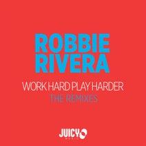 Robbie Rivera, Robbie Rivera, Chris Samz, Lawrence Casal, Simioli, NXNY, Mark Boson - Work Hard Play Harder-The Remixes