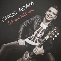 Chris Adam - Let Me Tell You