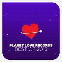 York, M.I.K.E., JPL, Jennifer Paige, DJ Shog, Vintage & Morelli, Tanja Vesterdahl, Matvey Emerson, Deniz Reno, Alexander Popov, M.I.K.E., York, Vintage & Morelli, Alen, Digital Elements - Planet Love Records - Best Of 2013