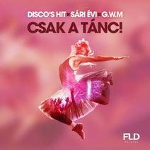Disco's Hit - Csak a tanc (feat. Sari Evi, G.W.M)