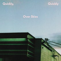 quickly, quickly - Over Skies