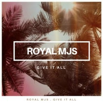 Royal MJS - Give It All