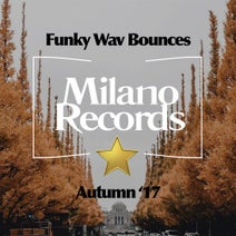 Funky Wav Bounces (Autumn \'17) [Milano Records] :: Beatport