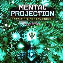 Mental Projection - Crazy Ain't Mental Enough
