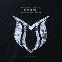 Feel, Ahmed Romel, Roman Messer - Reflection (Ahmed Romel Remix)