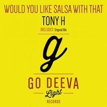 Tony H - Would You Like Salsa With That