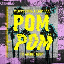 Lady Bee, Richie Loop, Henry Fong - Henry Fong & Lady Bee - POM POM (feat. Richie Loop)