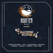 Mountain, Rex Hooligan, Pillerin, Blooom, L.A.O.S., Haszan & Overload, Quoone, xNora, Phonetic, Psynchro, Effected Life, Revilo, Z3nit, Sensus, Dossa & Locuzzed, Blvck Crowz - Caffeine Rush 2 (High Tea Music Presents)