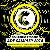 Arthur van Dyk, Indepth, Procopis Gkouklias, Minitech Project, Fire between us, Starskie - Consistent Records ADE Sampler 2018