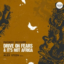 Phonic Scoupe, Alex Stein - Drive On Fears & It's Not Africa