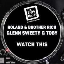 Glenn Sweety G Toby, Roland & Brother Rich, Roland & Brother Rich, Georgie Porgie - Watch This