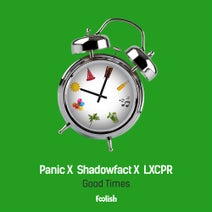 Panic, ShadowFact, LXCPR - Good Times