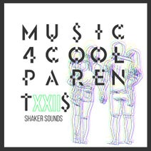 Music 4 Cool Parents - VOL XXII [Shaker Sounds] :: Beatport