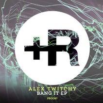Alex Twitchy - Bang It