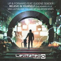 Up & Forward, Eugene Sender, Sam Laxton, You Are My Salvation - Believe In Yourself (The Remixes Pt. 2)