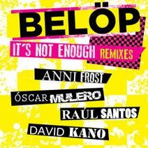 Belöp, David Kano, Anni Frost, Raúl Santos, Oscar Mulero - It's Not Enough (Remixes)