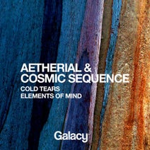 Aetherial, Cosmic Sequence - Cold Tears / Elements Of Mind