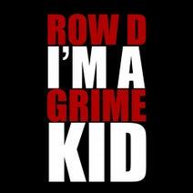 Row D - I'm a Grime Kid