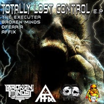 the Executer, Broken Minds, Ofearia, Affix - Totally Lost Control