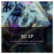 Danny Howells, Dave Seaman, Darren Emerson - 3D EP