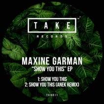Maxine Garman, Anek - Show You This