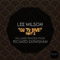 Richard Earnshaw, Lee Wilson - Go To Love, Pt. 2