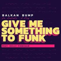 Balkan Bump - Give Me Something to Funk