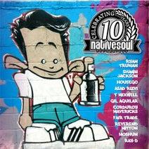Moshun, Fair Trade, Matt Bandy, Gil Aguilar, Ryan Truman, Shawn Jackson, Corduroy Mavericks, Ray-D, The Rev, T.Mixwell, Housego, Asad Rizvi - 10 Years Of Native Soul Recordings