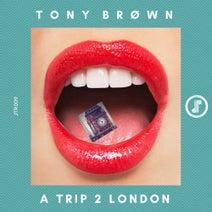 Tony Brøwn - A Trip 2 London