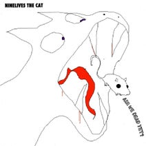 Ninelives The Cat - Are We Dead Yet?