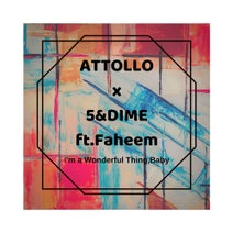 5&Dime, Attollo - I'm a Wonderful Thing, Baby feat. Faheem