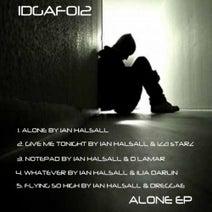 Ian Halsall, Ian Halsall & Izzi Starz, Ian Halsall & D Lamar, Ian Halsall * Ilia Darlin, Ian Halsall & Dreggae - ALONE EP