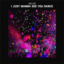 Jae Jae - I Just Wanna See You Dance