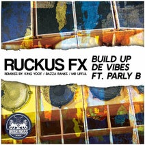 Parly B, Ruckus FX, King Yoof, Bazza Ranks, Mr Upfull - Build up De Vibes (feat. Parly B)