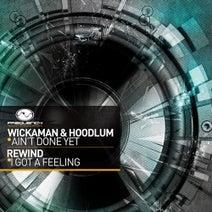 Wickaman, Hoodlum, Rewind - Ain't Done Yet / I Got A Feeling