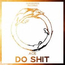 Ace - Do Shit