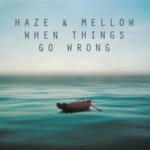 Haze & Mellow - When Things Go Wrong