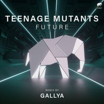 Teenage Mutants, Gallya - Future