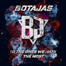 Botajas - To The Ones We Hate Most