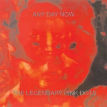 The Legendary Pink Dots - Any Day Now (Remastered and Expanded Edition)
