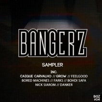 Nick Siarom, Grow, FeelGood, Danker, Caique Carvalho, DOMME, Bored Machines, Farks, Bohdi Safa - BANGERZ sampler