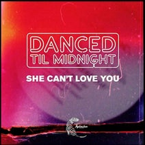 Kenny Summit, Danced Til Midnight - She Can't Love You (Remixes)