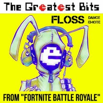 "The Greatest Bits - Floss Dance Emote (from ""Fortnite Battle Royale"")"