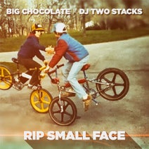 Big Chocolate, DJ Two Stacks - Rip Small Face