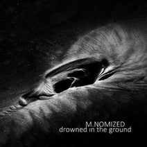 M.Nomized - Drowned In The Ground
