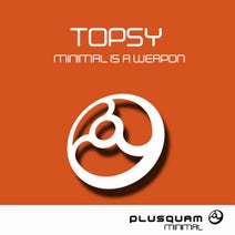 Topsy - Minimal Is A Weapon