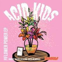 Acid Kids, Andre Gazolla, One Over - Flower Power EP
